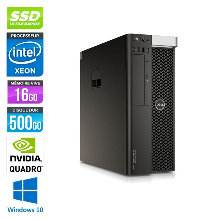 Workstation reconditionné - Dell T5810 - Xeon 1650 - 16Go - 500Go SSD - Nvidia Quadro 2000 - W10