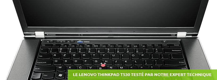 Le Lenovo Thinkpad T530 Testé par notre expert technique
