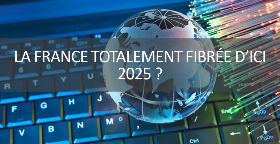 La France totalement équipée de la fibre d'ici 2025?