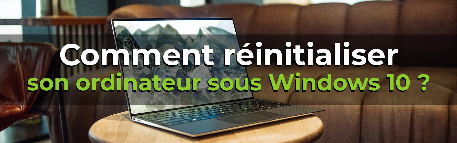 Comment réinitialiser son ordinateur sous Windows 10 ?