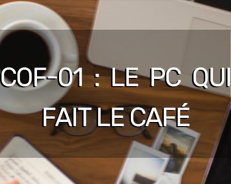 Cof-01 : le PC qui fait le café !